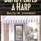 Johnson, Ralph W. David Played A Harp: An Autobiography