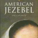 Laplante, Eve. American Jezebel: The Uncommon Life Of Anne Hutchinson...
