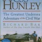 Bak, Richard. The CSS Hunley: The Greatest Undersea Adventure Of The Civil War
