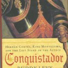 Levy, Buddy. Conquistador: Hernan Cortes, King Montezuma, And The Last Stand Of The Aztecs