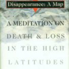 Nickerson, Sheila. Disappearance: A Map. A Meditation On Death And Loss In The High Latitudes