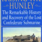 Raising The Hunley: The Remarkable History & Recovery Of The Lost Confederate Submarine