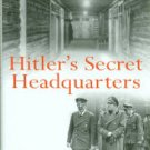 Seidler, Franz W. Hitler's Secret Headquarters: The Fuhrer's Wartime Bases...