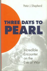 Shepherd, Peter J. Three Days To Pearl: Incredible Encounter On The Eve Of War