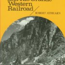 Athearn, Robert G. The Denver And Rio Grande Western Railroad: Rebel Of The Rockies