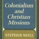 Neill, Stephen. Colonialism And Christian Missions