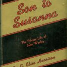 Harrison, G. Elsie. Son To Susanna: The Private Life Of John Wesley