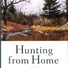 Camuto, Christopher. Hunting From Home: A Year Afield In The Blue Ridge Mountains