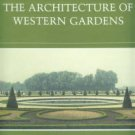 The Architecture of Western Gardens: A Design History from the Renaissance to the Present Day