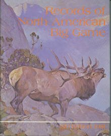 Nesbitt, William H, and Philip L. Wright, Eds. Records of North American Big Game [1981]