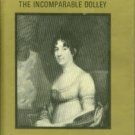 Arnett, Ethel Stephens. Mrs. James Madison: The Incomparable Dolley