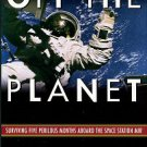 Linenger, Jerry M. Off The Planet: Surviving Five Perilous Months Aboard The Space Station Mir