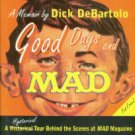 Debartolo, Dick. Good Days and Mad: A Hysterical Tour Behind the Scenes At Mad Magazine