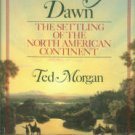 Morgan, Ted. Wilderness At Dawn: The Settling of the North American Continent