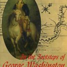 In The Footsteps Of George Washington: A Guide To Sites Commemorating Our First President