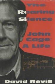 Revill, David. The Roaring Silence: John Cage, A Life