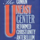 Conkin, Paul K. The Uneasy Center: Reformed Christianity in Antebellum America