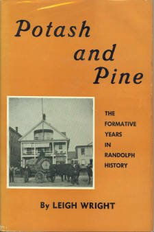 Wright, Leigh. Potash and Pine: The Formative Years in Randolph History [Vermont]