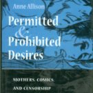 Allison, Anne. Permitted and Prohibited Desires: Mothers, Comics, and Censorship in Japan