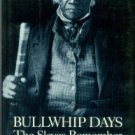 Mellon, James, Ed. Bullwhip Days: The Slaves Remember