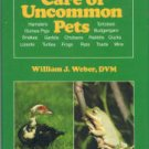 Weber, William J. Care of Uncommon Pets