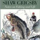 Grigsby, Shaw, and Coram, Robert. Bass Master Shaw Grigsby: Notes On Fishing And Life