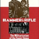 Stone, David R. Hammer And Rifle: The Militarization Of The Soviet Union, 1926-1933