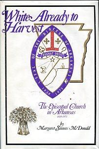 McDonald, Margaret S. White Already To Harvest: The Episcopal Church In Arkansas, 1838-1971