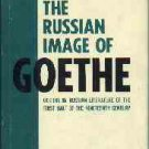 Von Gronicka, Andre. The Russian Image Of Goethe Goethe in Russian Literature...