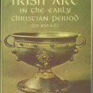 Henry, Francoise. Irish Art In The Early Christian Period (to 800 A.D.)