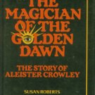 Roberts, Susan. The Magician Of The Golden Dawn: The Story of Aleister Crowley