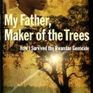 Irivuzumugabe, Eric. My Father, Maker Of The Trees: How I Survived The Rwandan Genocide