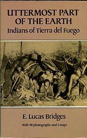 Bridges, E Lucas. Uttermost Part Of The Earth: Indians Of Tierra Del Fuego