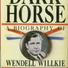 Neal, Steve. Dark Horse: A Biography of Wendell Willkie