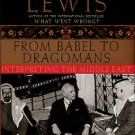Lewis, Bernard. From Babel To Dragomans: Interpreting The Middle East