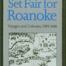 Quinn, David Beers. Set Fair For Roanoke: Voyages and Colonies, 1584-1606