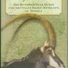 Walker, John. A Certain Curve Of Horn: The Hundred-Year Quest for the Giant Sable Antelope of Angola