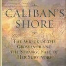 Taylor, S. Caliban's Shore: The Wreck of the Grosvenor and the Strange Fate of Her Survivors
