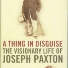 Coloquhoun, Kate. A Thing In Disguise: The Visionary Life of Joseph Paxton