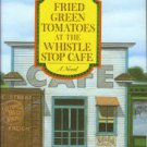 Flagg, Fannie. Fried Green Tomatoes At The Whistle Stop Cafe