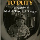 Wukovits, John F. Devotion To Duty: A Biography Of Admiral Clifton A.F. Sprague