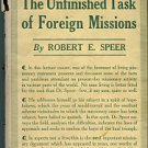 Speer, Robert E. The Unfinished Task Of Foreign Missions
