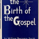 The Birth Of The Gospel: A Study Of The Origin And Purport Of The Primitive Allegory Of Jesus