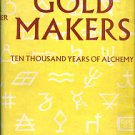 Doberer, K. K. The Goldmakers: 10,000 Years Of Alchemy