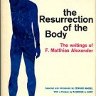 The Resurrection Of The Body: The Writings Of F. Matthias Alexander