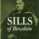 Brown, Herbert Ross. Sills Of Bowdoin: The Life of Kenneth Charles Morton Sills, 1879-1954