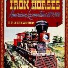 Alexander, E. P. Iron Horses: American Locomotives 1829-1900