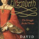 Starkey, David. Elizabeth: The Struggle For The Throne