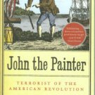 Warner, Jessica. John The Painter: Terrorist of the American Revolution