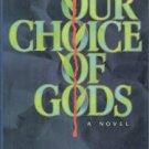 Parrish, Richard. Our Choice Of Gods
